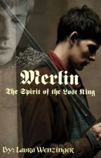 Merlin: The Spirit of the Lost King by demonicwarwriter