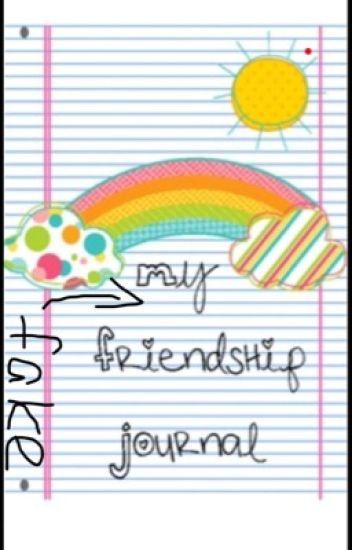 My fake friendship journal :) - Shared account <3 - Wattpad