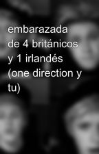 embarazada de 4 británicos y 1 irlandés (one direction y tu) by 6fernand1D