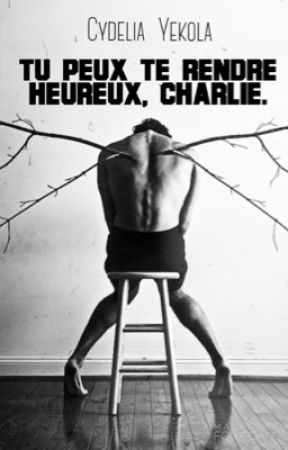 Tu peux te rendre heureux Charlie. by CydeliaY
