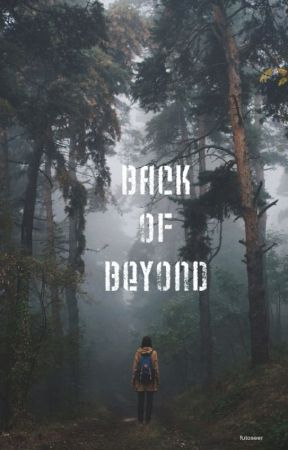 Back of Beyond by I-write-crap