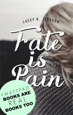 Fate is Pain |PUBLISHED| by KittyDevine56