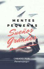 Mentes pequeñas, Sueños Grandes. by Penelopegcr