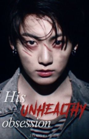 His Unhealthy Obsession | Jungkook by jungfudge