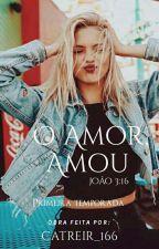 """""""O Amor, amou."""" (3:16)♥ (Concluído) Primeira Temporada by catreir_166"""
