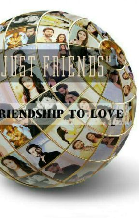 """""""JUST FRIENDS"""" - FRIENDSHIP TO LOVE✔ by diyaadhikary"""
