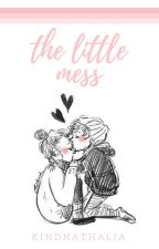 The little mess. ❀ (hes+lwt) {hiatus} by kindnathalia