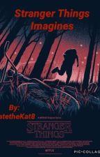Stranger Things Imagines by KatetheKat8