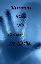 Historias Para No Dormir De Noche. by OhNoMica