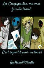 Les Creepypastas, ma vrai famille tome2 by Haru1404mtk
