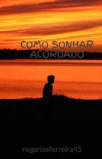 COMO SONHAR ACORDADO by rogeriosferreira45