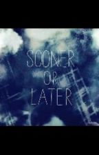 Sooner or Later... by niall_in_leather