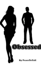 Obsessed [Coming Soon] by PeaceToYall