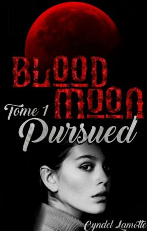BloodMoon ~ Tome 1 : Pursued by CyndelLam