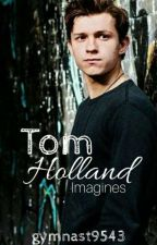 Tom Holland Imagines and Requests by gymnast9543