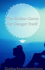 The Zodiac Game for Danger Itself  by zodiacbumbumbum