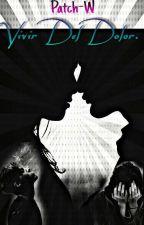 Vivir Del Dolor. ||V.B|| [#2 Temporada] by Patch-W