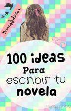 100 ideas para escribir tu novela. by NancyHope97