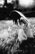 My Special Bella by katiegirl11love