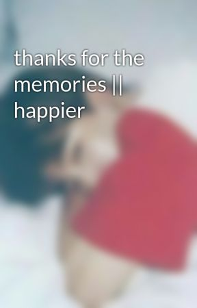 thanks for the memories || happier by -sleepyy