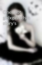One shot girlxgirl bdsm story's by Tigerlover23