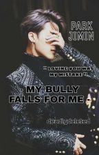 My Bully Falls for me!?(Jimin(BTS) FF+21) by XXDEADSKULLZXX