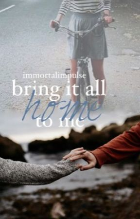 bring it all home to me.  by ImmortalImpulse