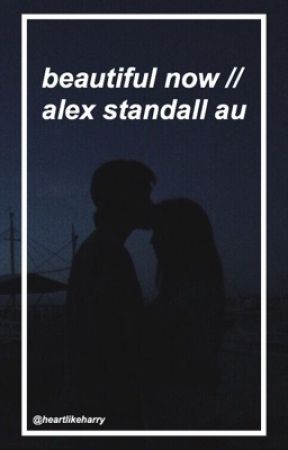 beautiful now // alex standall au by heartlikeharry
