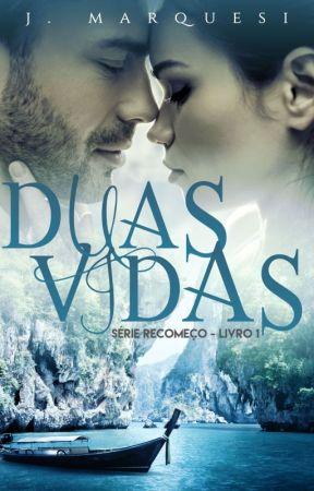 DUAS VIDAS - Série Recomeço, livro 1 by JMarquesi