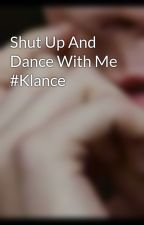 Shut Up And Dance With Me #Klance by DrarryObsession