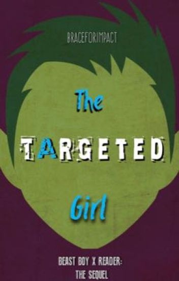the targeted girl | beast boy x reader