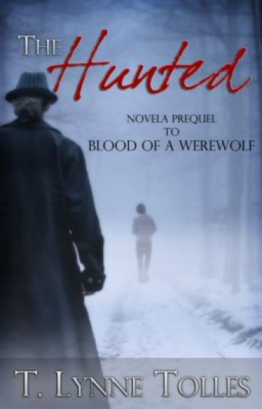The Hunted: Prequel Novella to Blood of a Werewolf by TLynneTolles