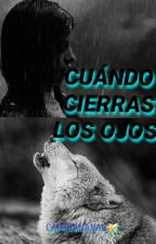 Cuando cierras los ojos (Camila Y Tu G!P) by camibananas7u7
