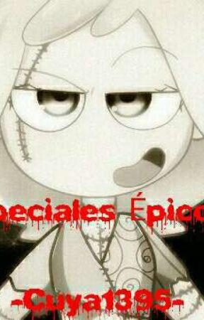 Especiales épicos <3  by -Cuya1395-