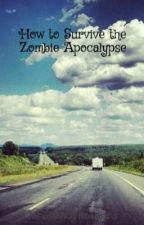 How to Survive the Zombie Apocalypse by JarvisAndTheTardis