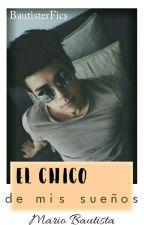 El Chico De Mis Sueños .© [+18] -Mario Bautista ≈ShortFic≈ by BautisterFics