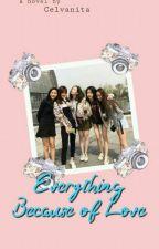 Everything Because Of Love by Celvanita
