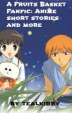 A Fruits Basket fan fiction: various anime short stories and more by tealkirby