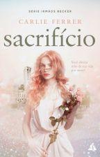 SACRIFÍCIO - Você abriria mão da sua vida por amor? - COMPLETO by Carlie_Ferrer