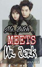 Ms. Bitch meets Mr. Jerk by slaytyslut