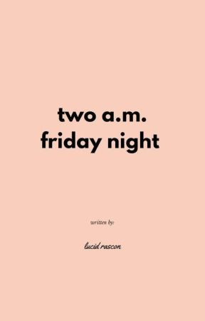 two a.m., friday night by ynsane