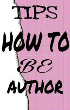 TIPS HOW TO BE AUTHOR by yusrianiputri