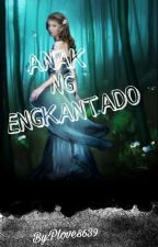 Anak ng Engkantado (#watty's2018) by PLOVE8639