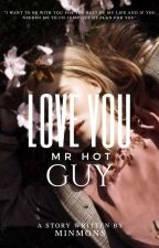 Love you Mr Hot Guy by minmons