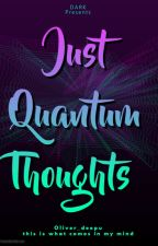 Just Quantum thoughts  by Oliver_deepu
