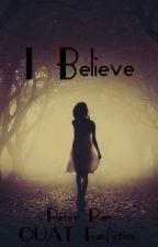I Believe.   A OUAT fanfiction - Peter Pan by Pangirl_Fangirl
