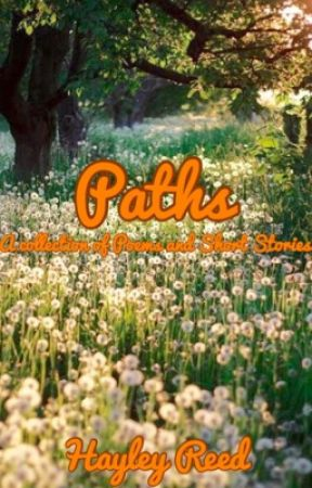 Paths: A collection of Poems and Short Stories by bug717