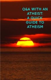 Q&A with an Atheist: A Quick Guide to Atheism by sax_man_343