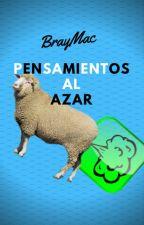 Pensamientos Al Azar by BrayMac