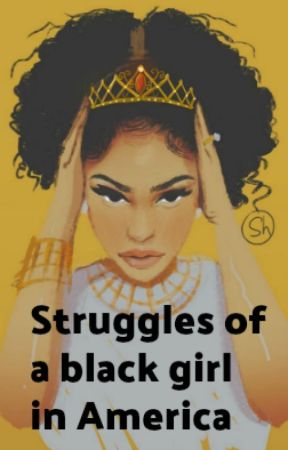 Struggles of a black girl in America by TumblrNasirah